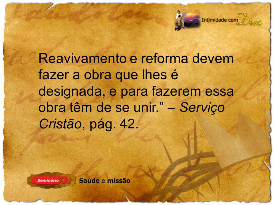 Reavivamento e reforma devem fazer a obra que lhes é designada, e para fazerem essa obra têm de se unir. – Serviço Cristão, pág.
