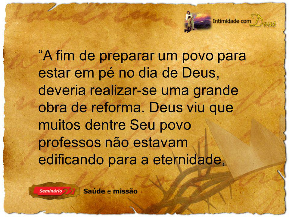 A fim de preparar um povo para estar em pé no dia de Deus, deveria realizar-se uma grande obra de reforma.