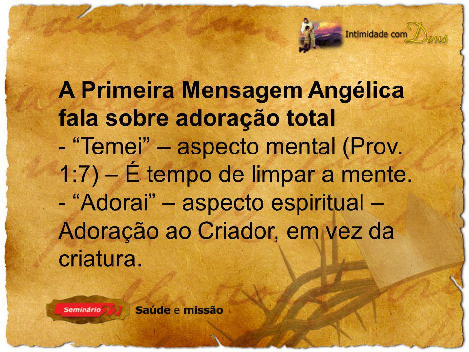 A Primeira Mensagem Angélica fala sobre adoração total