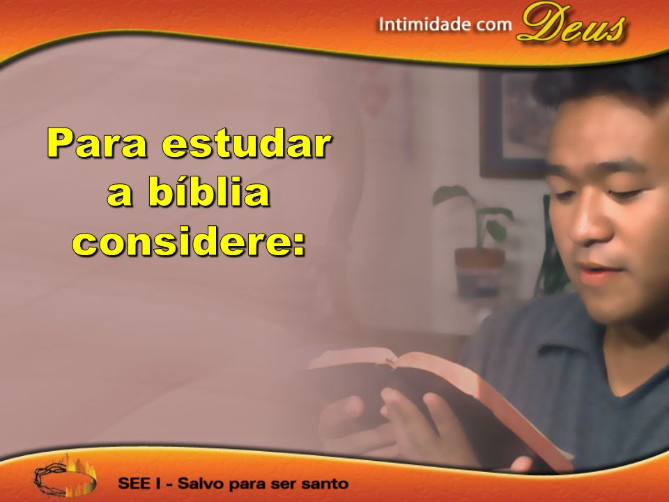 Para estudar a bíblia considere: