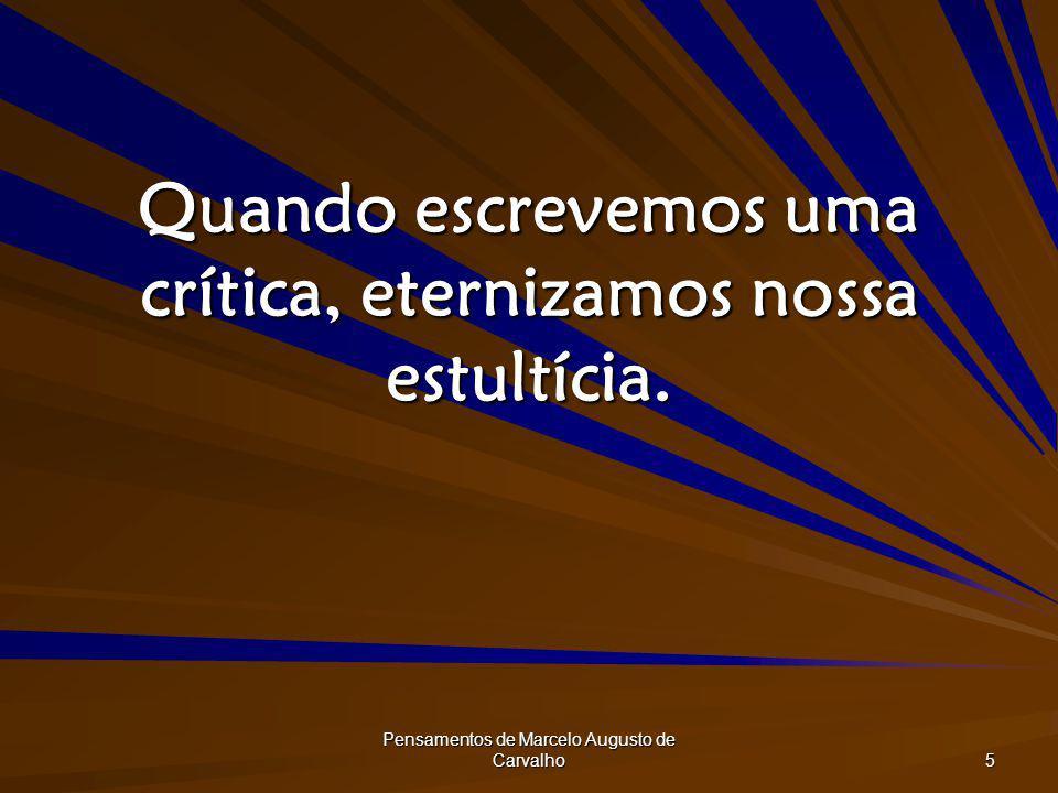 Quando escrevemos uma crítica, eternizamos nossa estultícia.