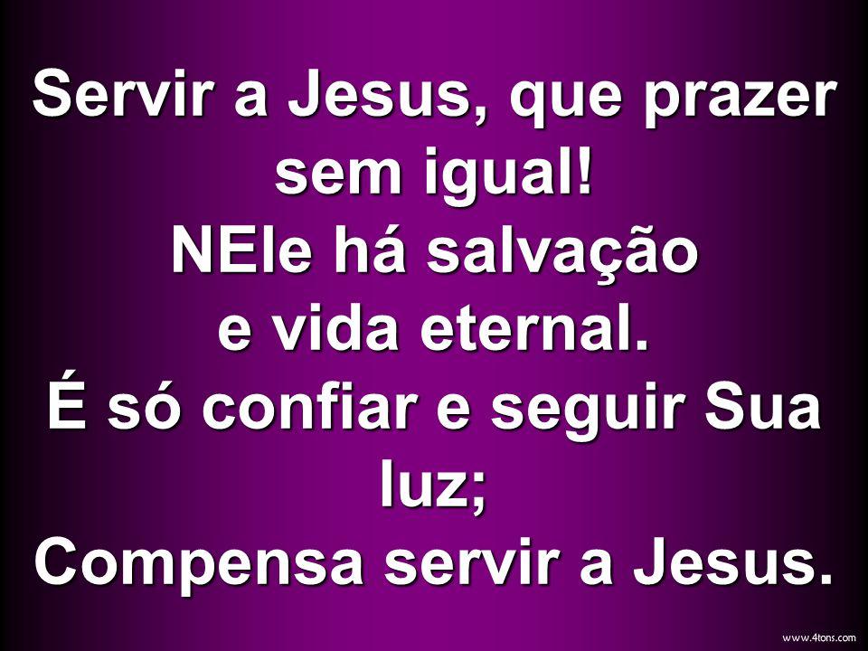 Servir a Jesus, que prazer sem igual. NEle há salvação e vida eternal
