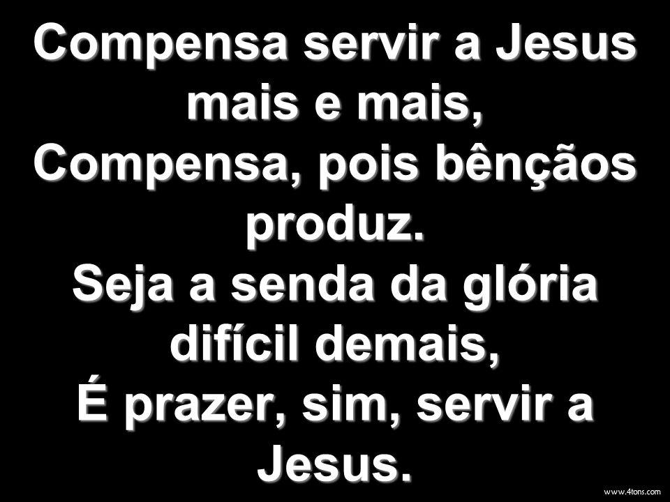 Compensa servir a Jesus mais e mais, Compensa, pois bênçãos produz
