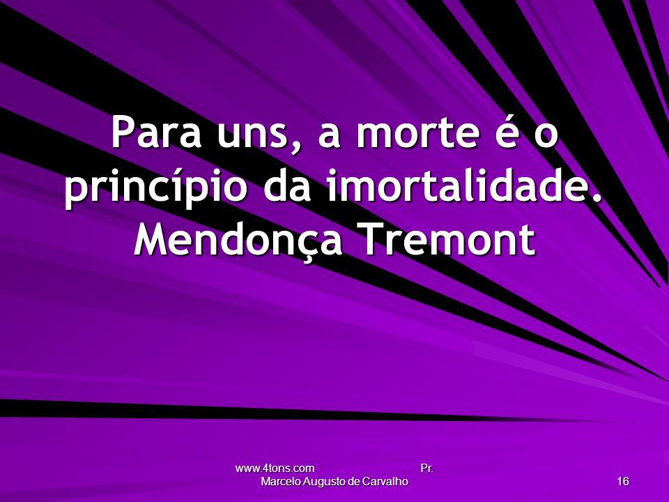 Para uns, a morte é o princípio da imortalidade. Mendonça Tremont