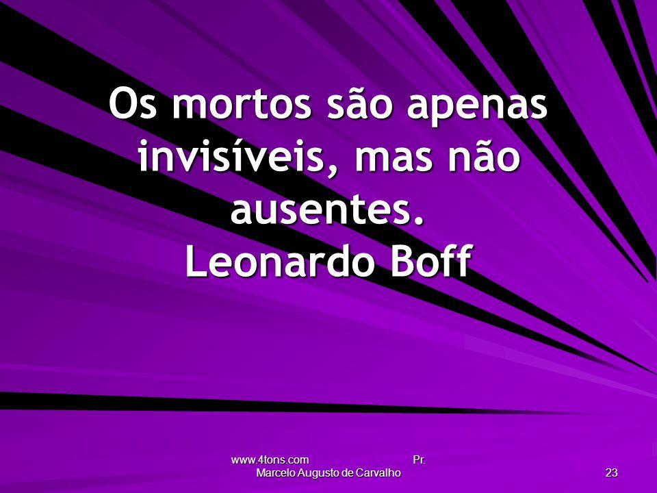 Os mortos são apenas invisíveis, mas não ausentes. Leonardo Boff