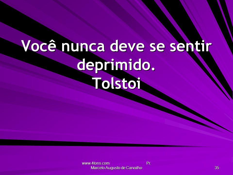 Você nunca deve se sentir deprimido. Tolstoi