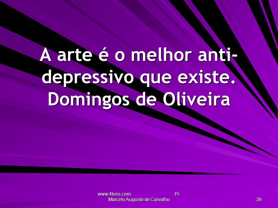 A arte é o melhor anti-depressivo que existe. Domingos de Oliveira