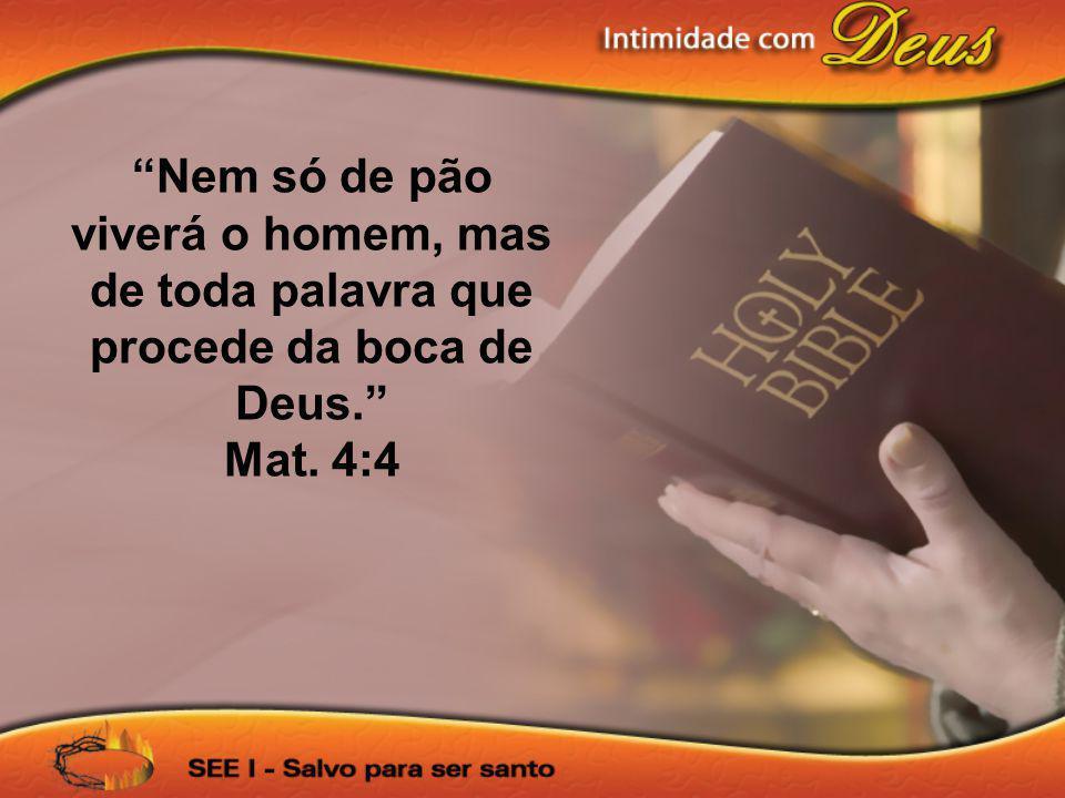 Nem só de pão viverá o homem, mas de toda palavra que procede da boca de Deus.