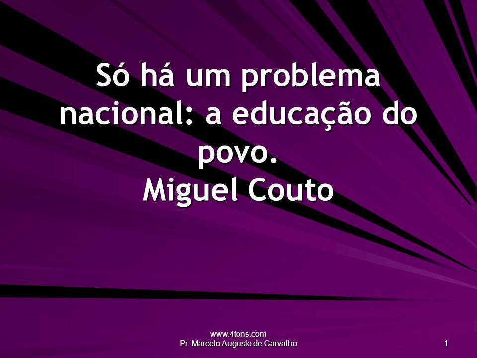Só há um problema nacional: a educação do povo. Miguel Couto
