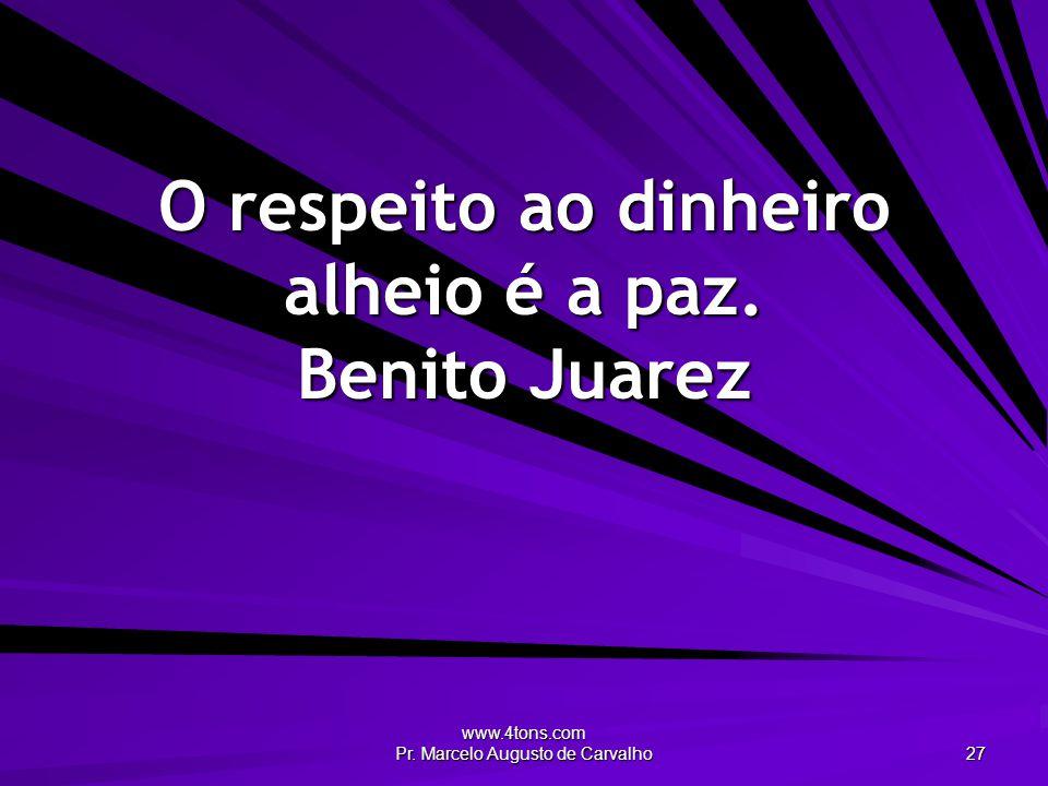 O respeito ao dinheiro alheio é a paz. Benito Juarez