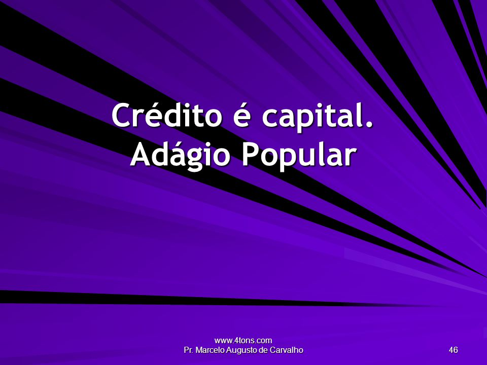 Crédito é capital. Adágio Popular