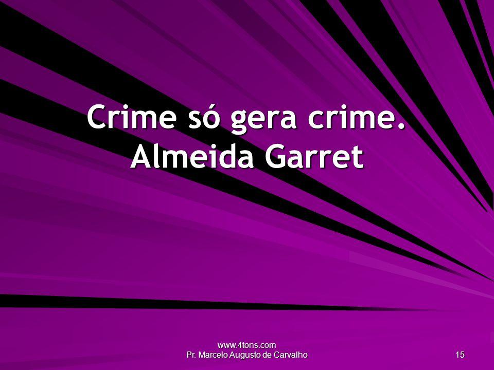 Crime só gera crime. Almeida Garret