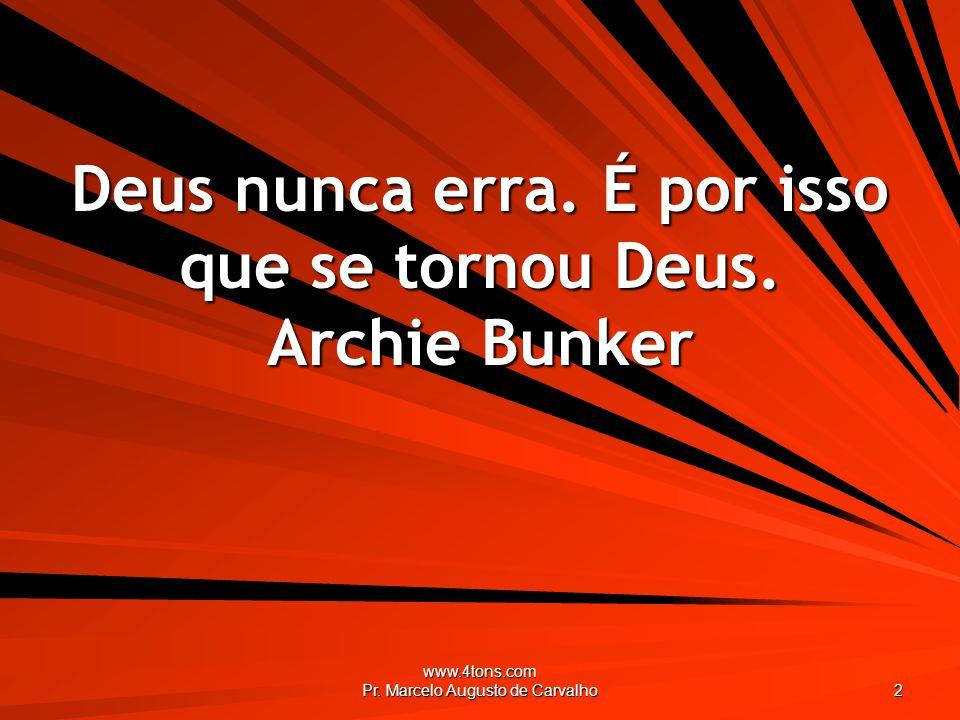 Deus nunca erra. É por isso que se tornou Deus. Archie Bunker