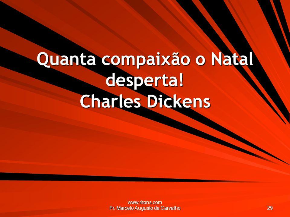 Quanta compaixão o Natal desperta! Charles Dickens