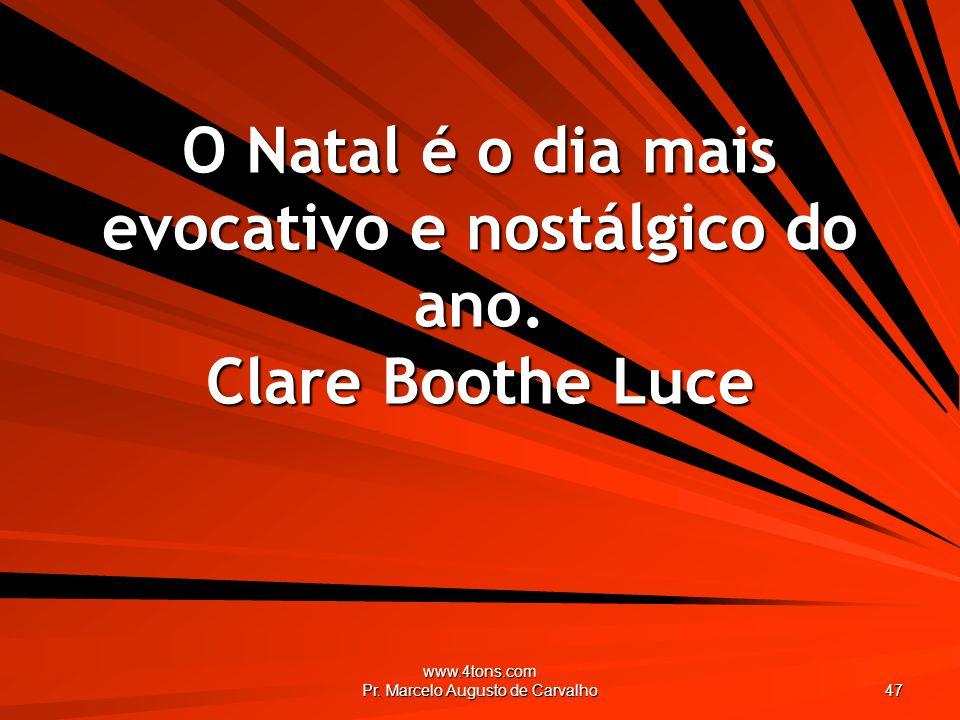 O Natal é o dia mais evocativo e nostálgico do ano. Clare Boothe Luce