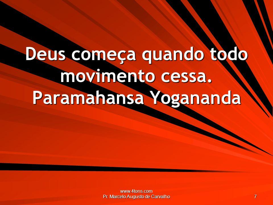 Deus começa quando todo movimento cessa. Paramahansa Yogananda