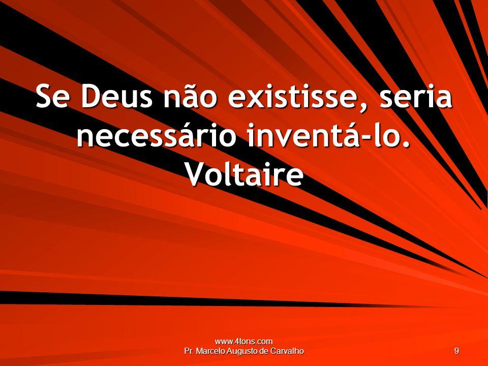 Se Deus não existisse, seria necessário inventá-lo. Voltaire