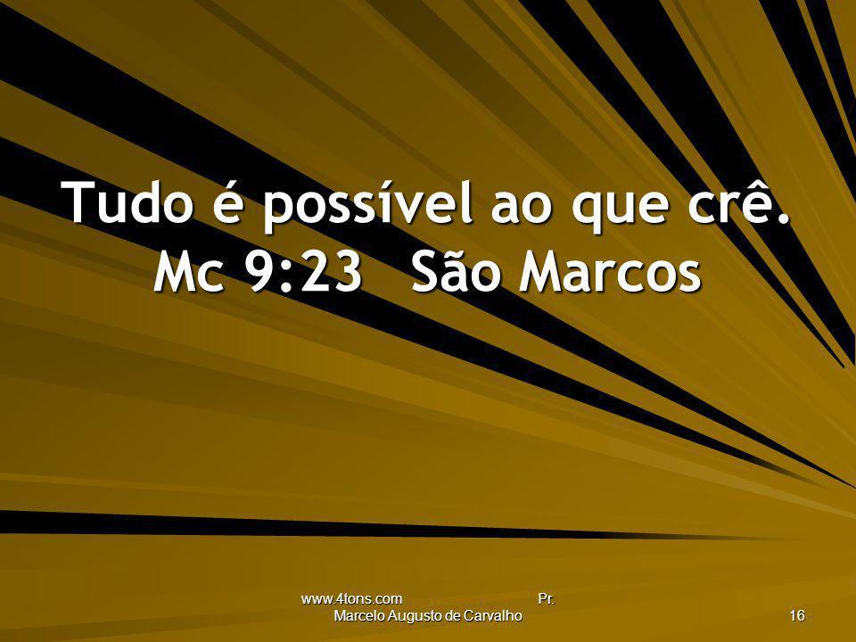 Tudo é possível ao que crê. Mc 9:23 São Marcos
