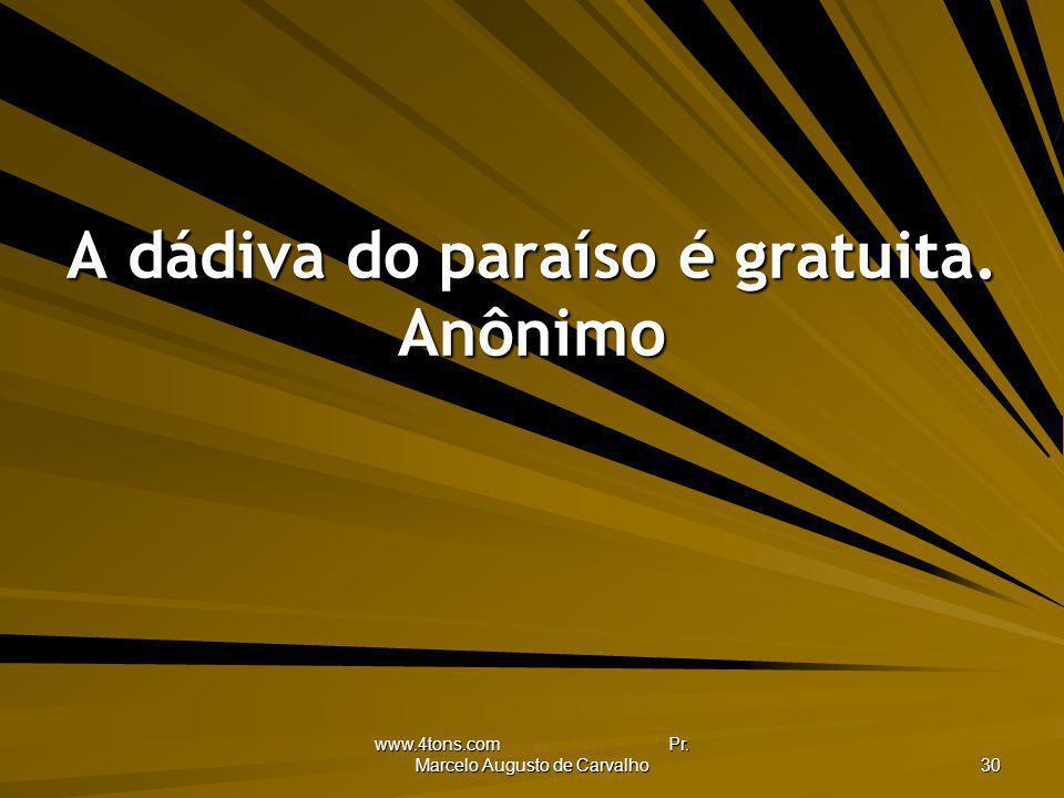 A dádiva do paraíso é gratuita. Anônimo