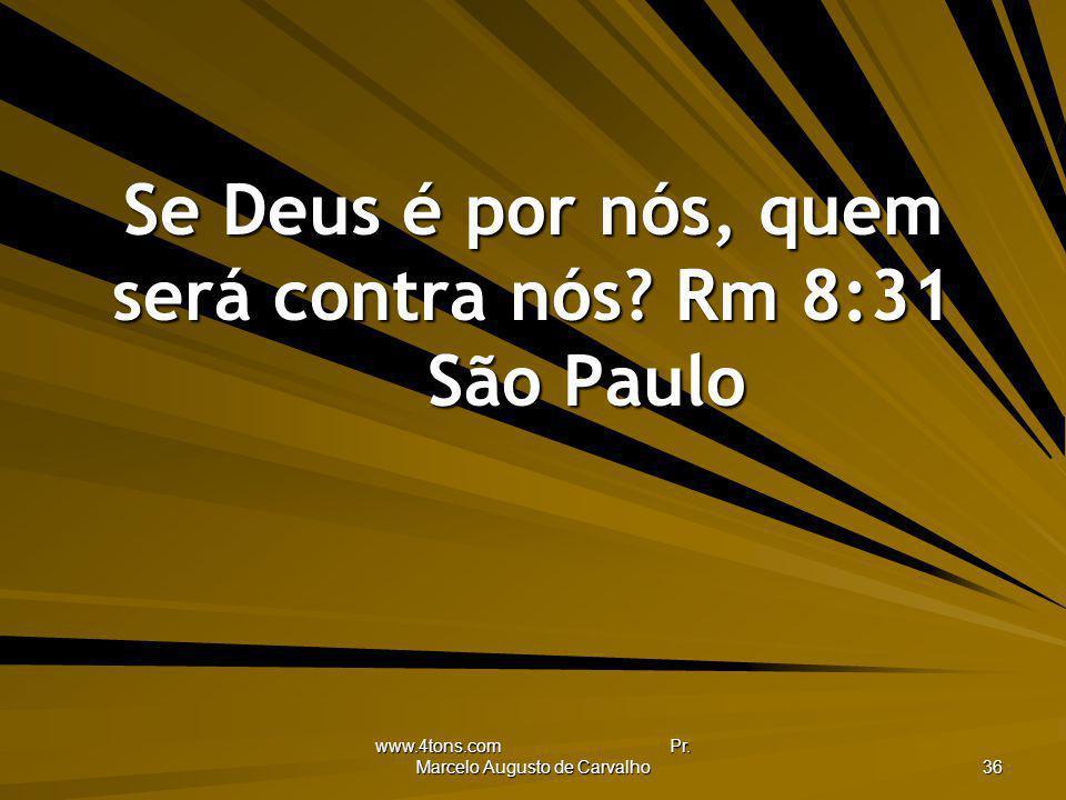 Se Deus é por nós, quem será contra nós Rm 8:31 São Paulo