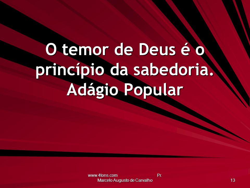 O temor de Deus é o princípio da sabedoria. Adágio Popular