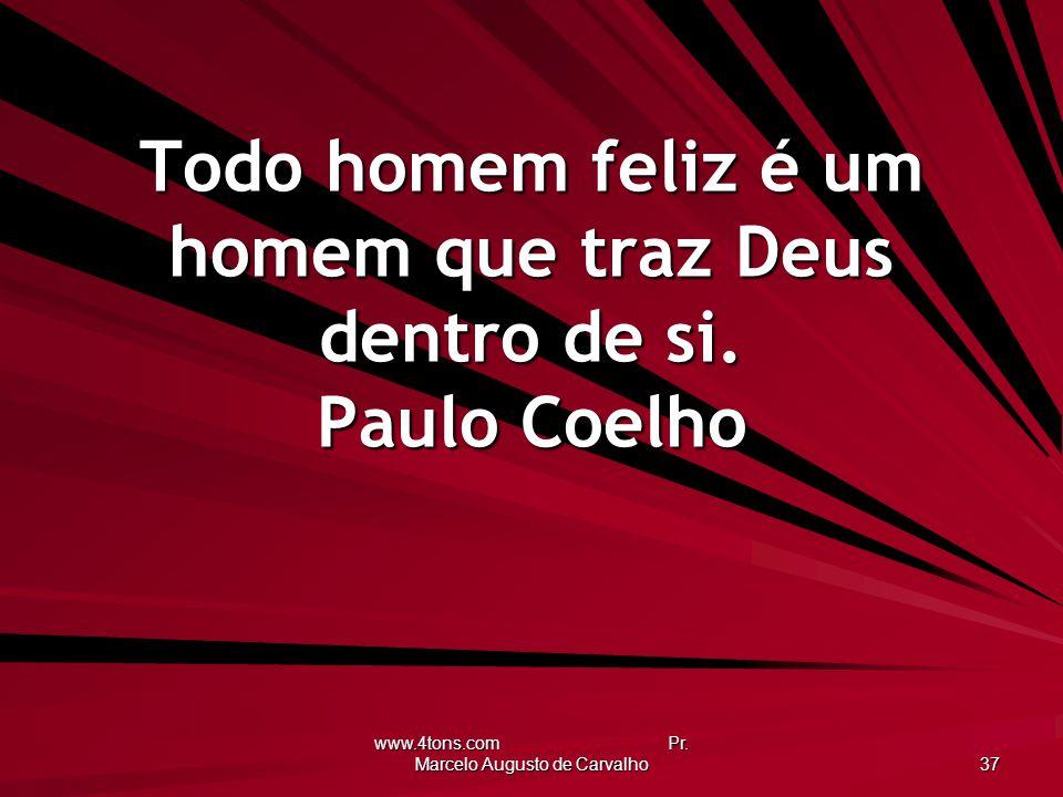 Todo homem feliz é um homem que traz Deus dentro de si. Paulo Coelho