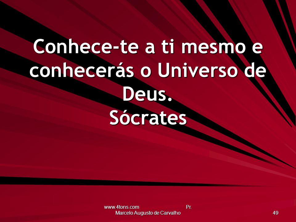 Conhece-te a ti mesmo e conhecerás o Universo de Deus. Sócrates