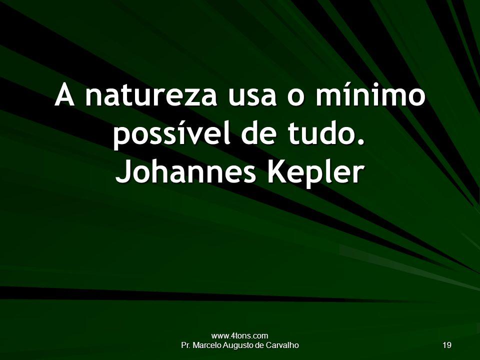 A natureza usa o mínimo possível de tudo. Johannes Kepler