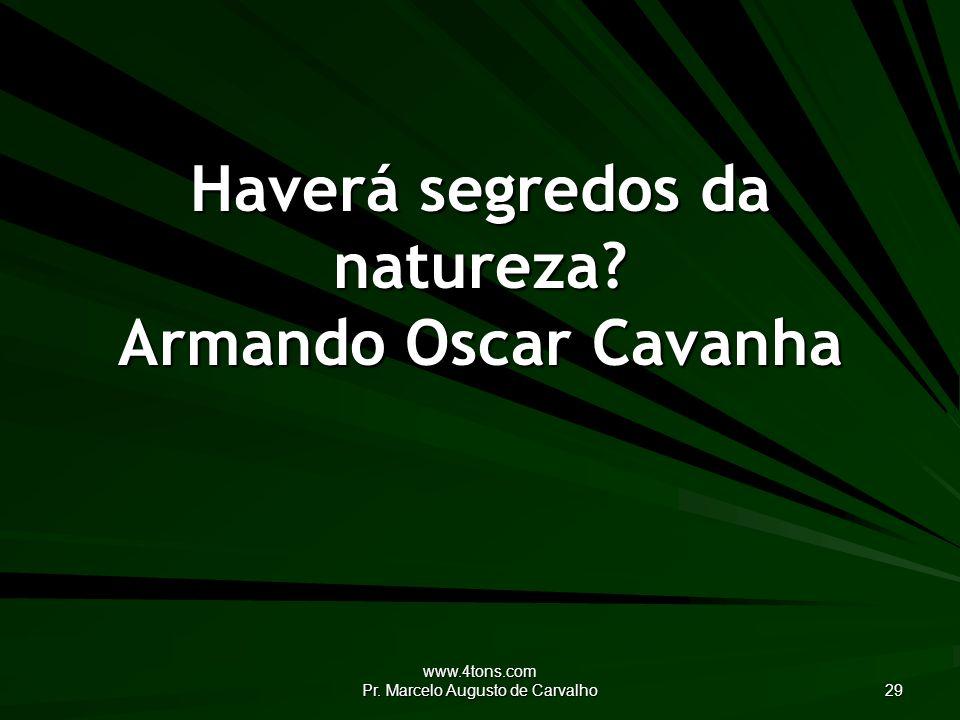 Haverá segredos da natureza Armando Oscar Cavanha