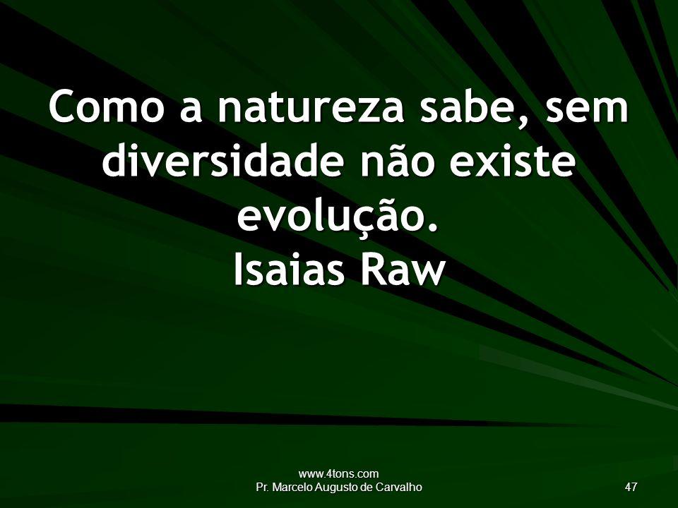Como a natureza sabe, sem diversidade não existe evolução. Isaias Raw