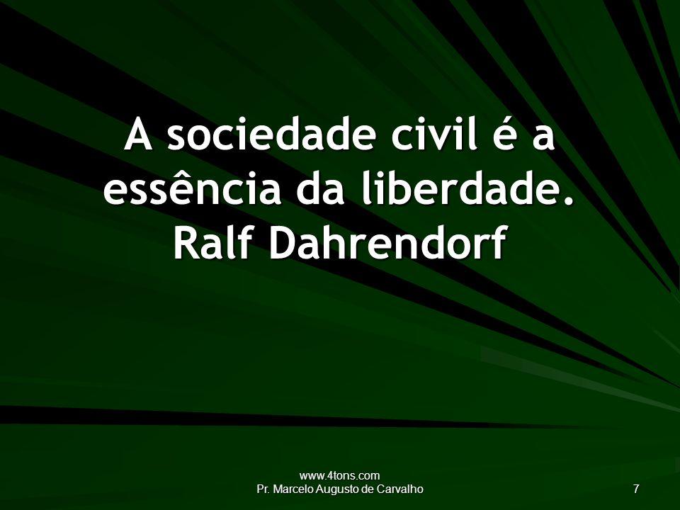 A sociedade civil é a essência da liberdade. Ralf Dahrendorf