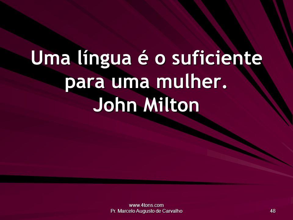 Uma língua é o suficiente para uma mulher. John Milton