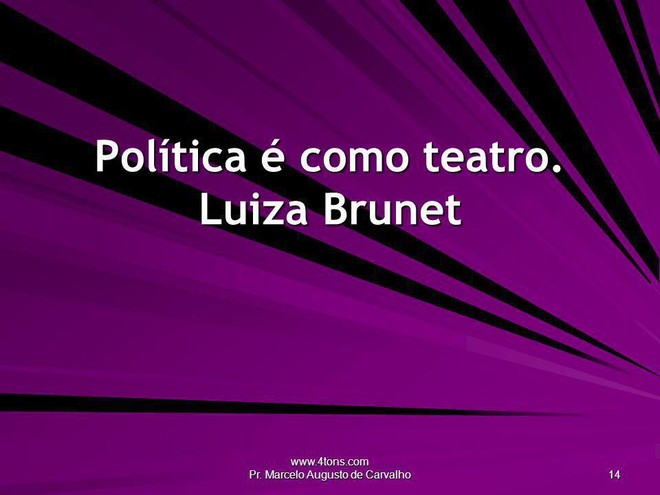 Política é como teatro. Luiza Brunet