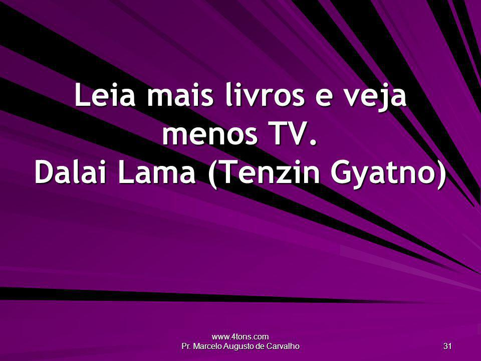 Leia mais livros e veja menos TV. Dalai Lama (Tenzin Gyatno)