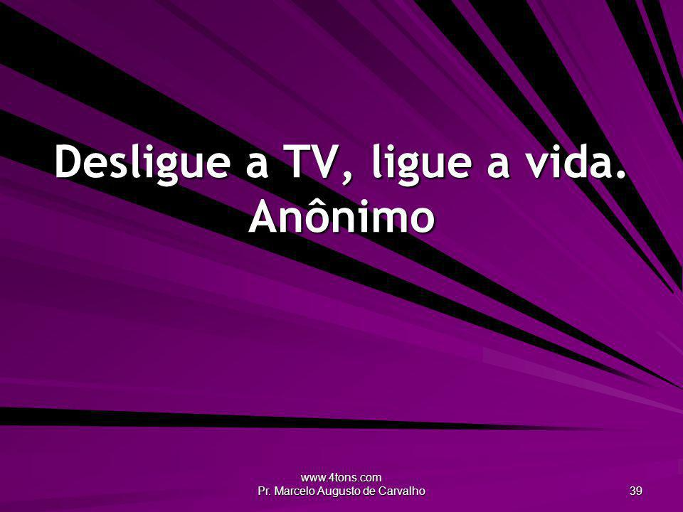 Desligue a TV, ligue a vida. Anônimo