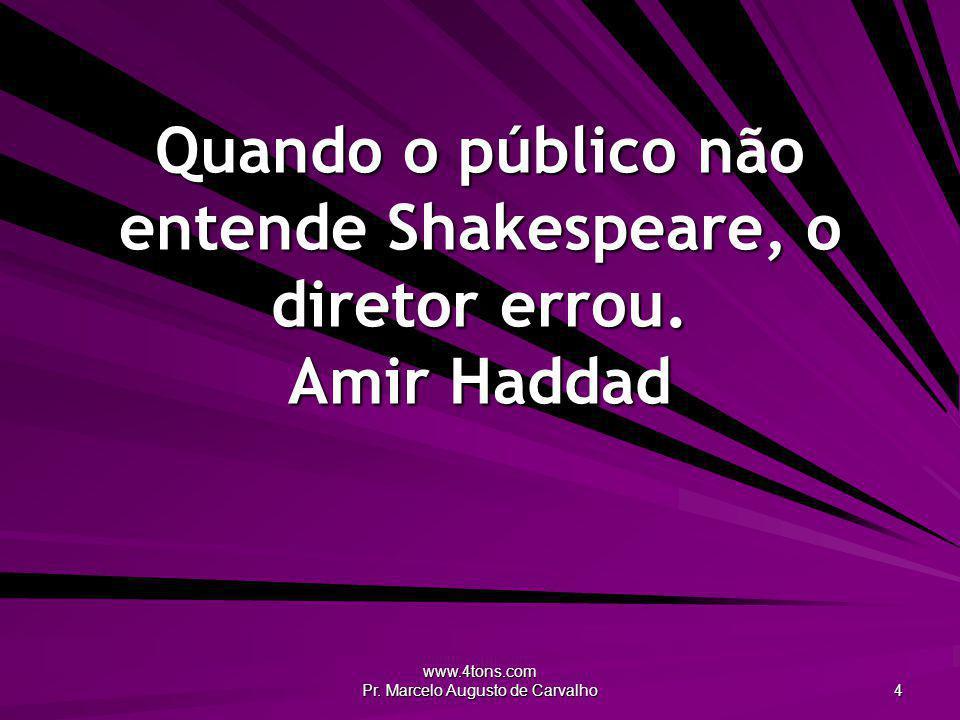 Quando o público não entende Shakespeare, o diretor errou. Amir Haddad