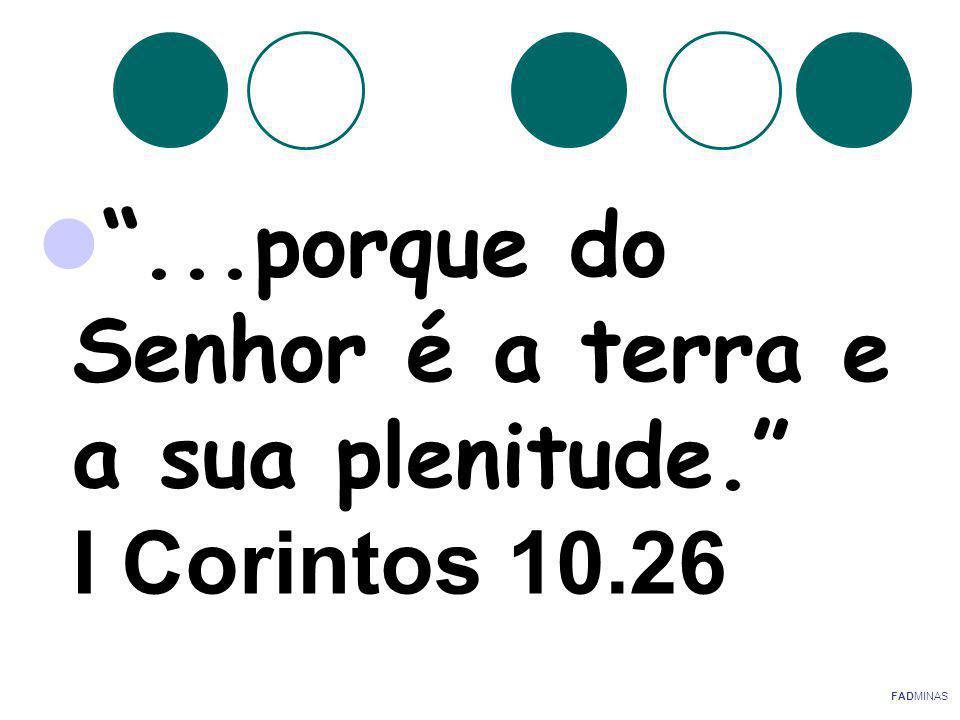 ...porque do Senhor é a terra e a sua plenitude. I Corintos 10.26
