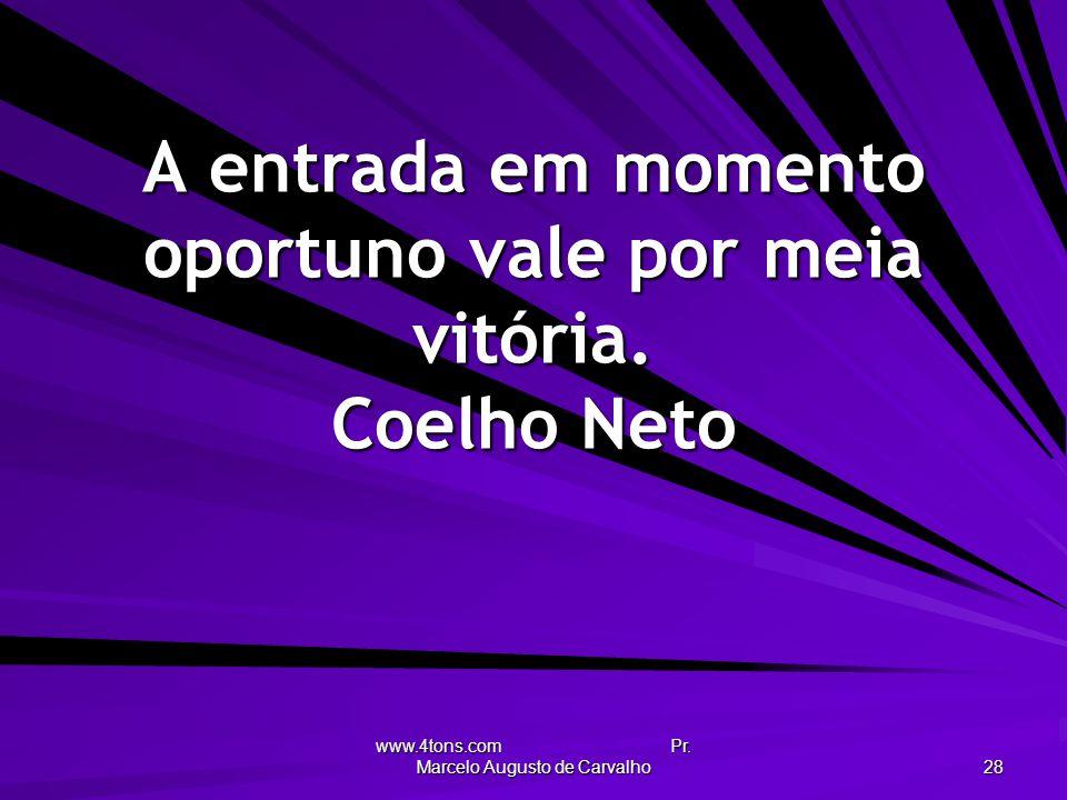 A entrada em momento oportuno vale por meia vitória. Coelho Neto
