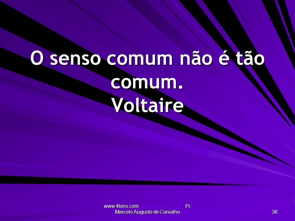 O senso comum não é tão comum. Voltaire