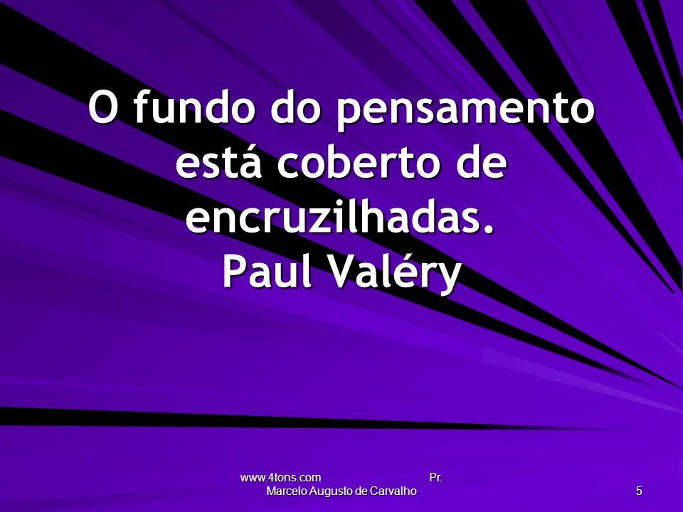 O fundo do pensamento está coberto de encruzilhadas. Paul Valéry