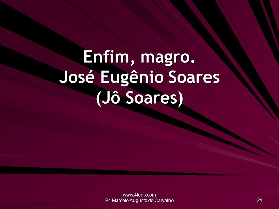 Enfim, magro. José Eugênio Soares (Jô Soares)