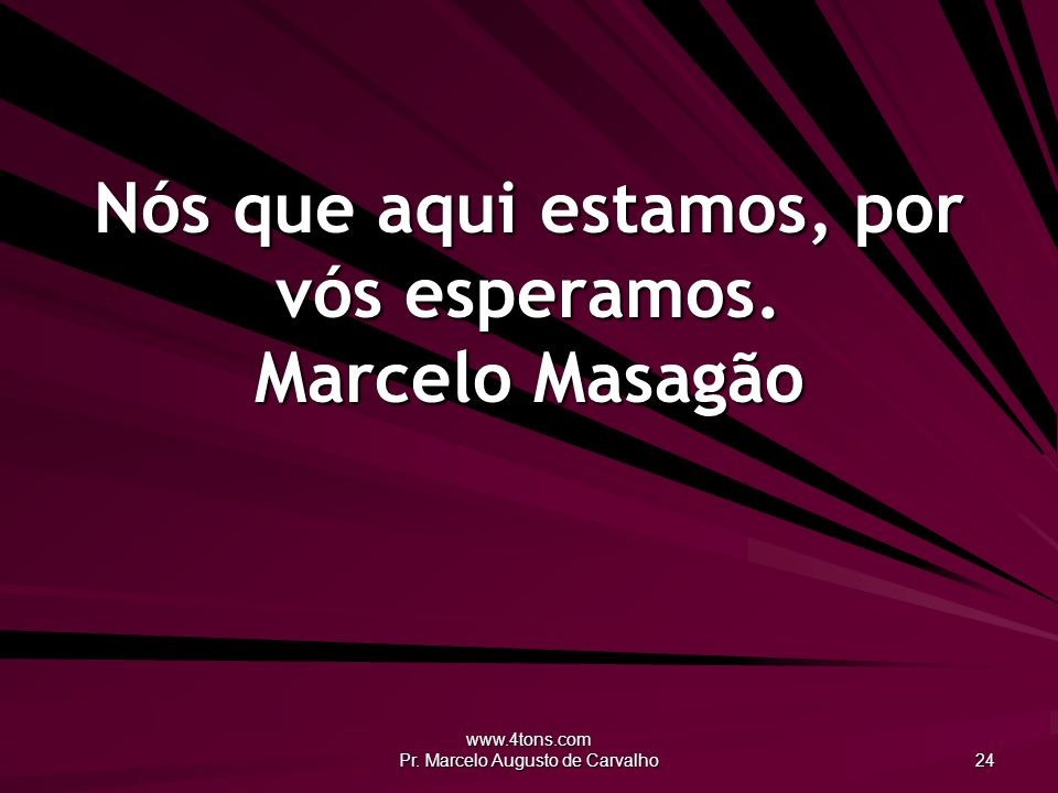 Nós que aqui estamos, por vós esperamos. Marcelo Masagão