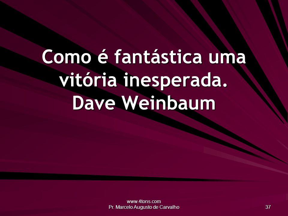 Como é fantástica uma vitória inesperada. Dave Weinbaum