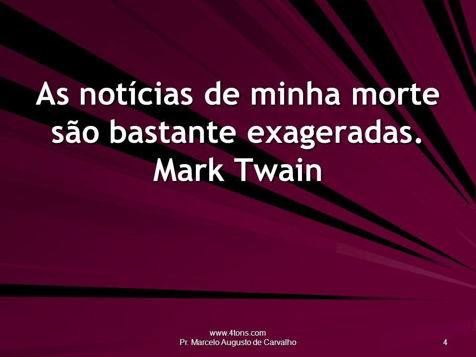 As notícias de minha morte são bastante exageradas. Mark Twain