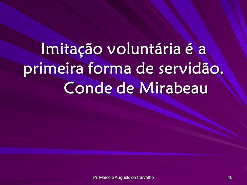 Imitação voluntária é a primeira forma de servidão. Conde de Mirabeau