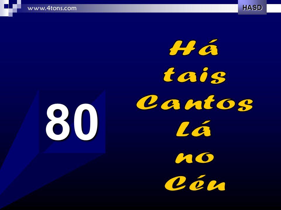 HASD www.4tons.com Há tais Cantos Lá no Céu 80