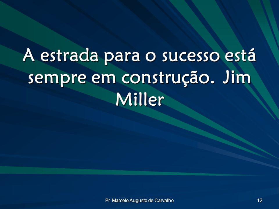 A estrada para o sucesso está sempre em construção. Jim Miller