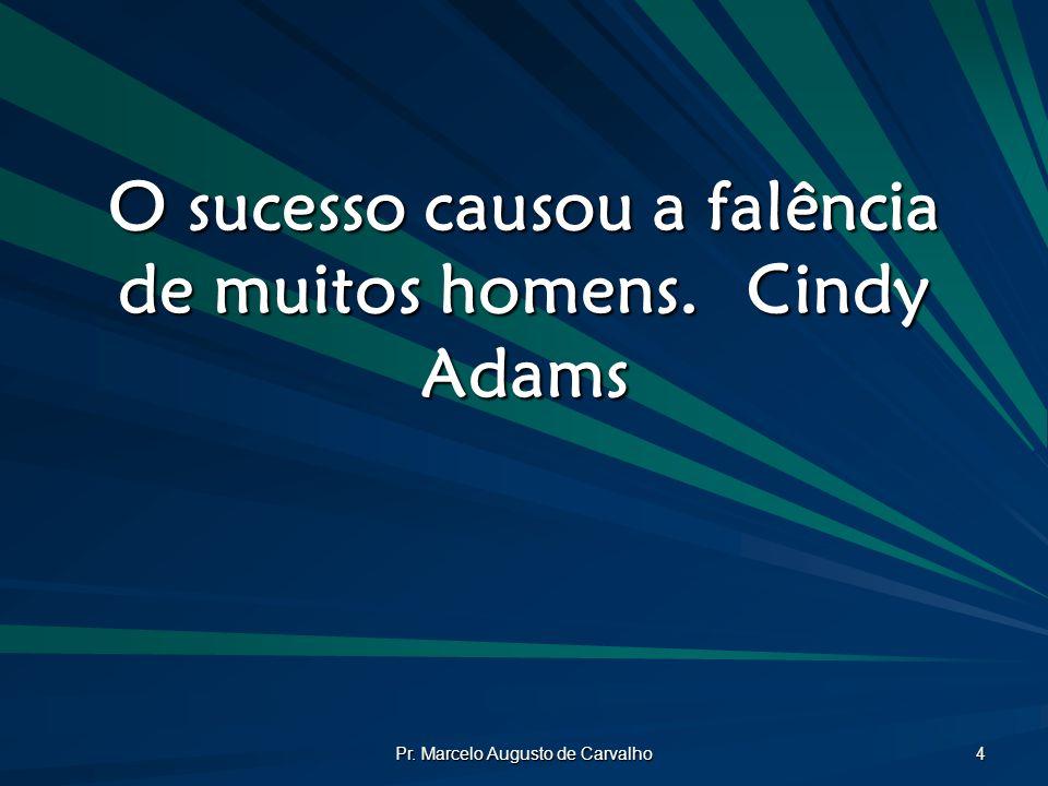 O sucesso causou a falência de muitos homens. Cindy Adams