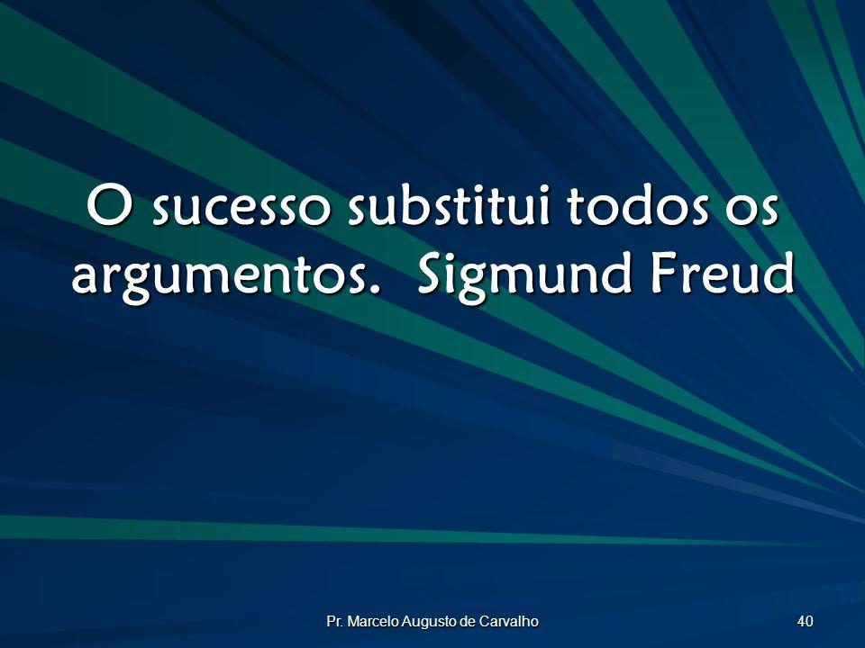 O sucesso substitui todos os argumentos. Sigmund Freud