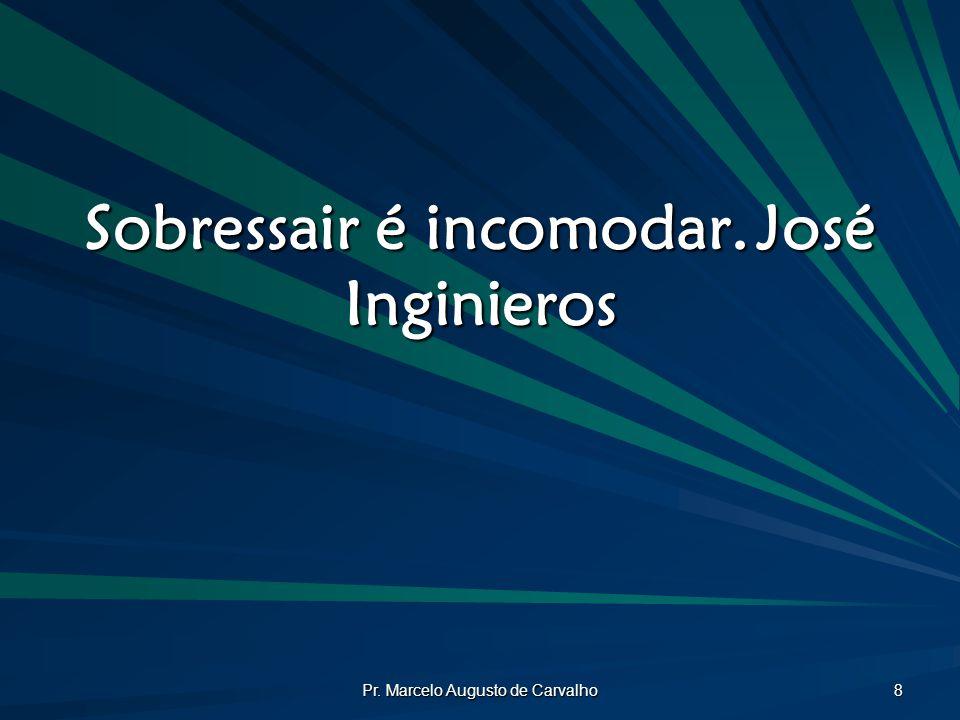 Sobressair é incomodar. José Inginieros